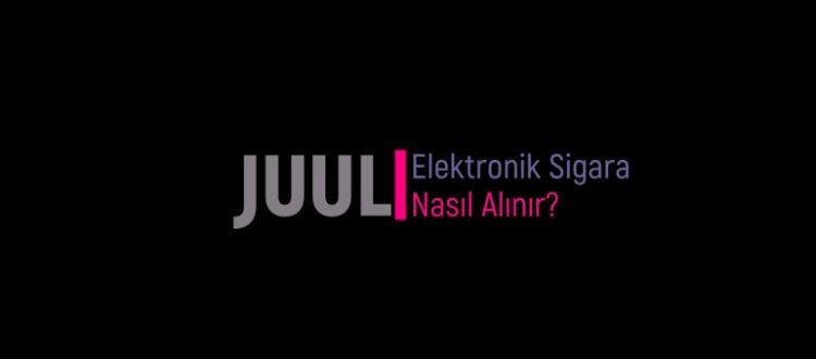 JUUL Elektronik Sigara nasıl alınır?